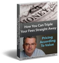 How you can triple your fess straight away, Pricing According to Value book by Business Mentor Paul of Davis Business Consultants